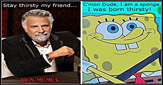 Stay thirsty Sponge Bob
